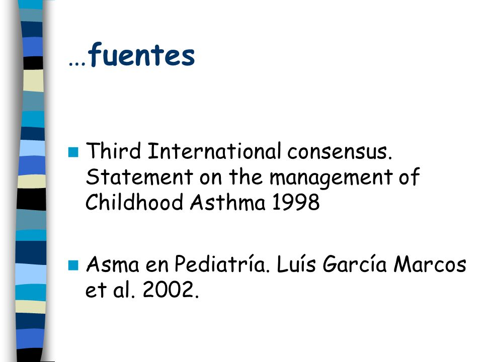 …fuentes Third International consensus. Statement on the management of Childhood Asthma 1998.