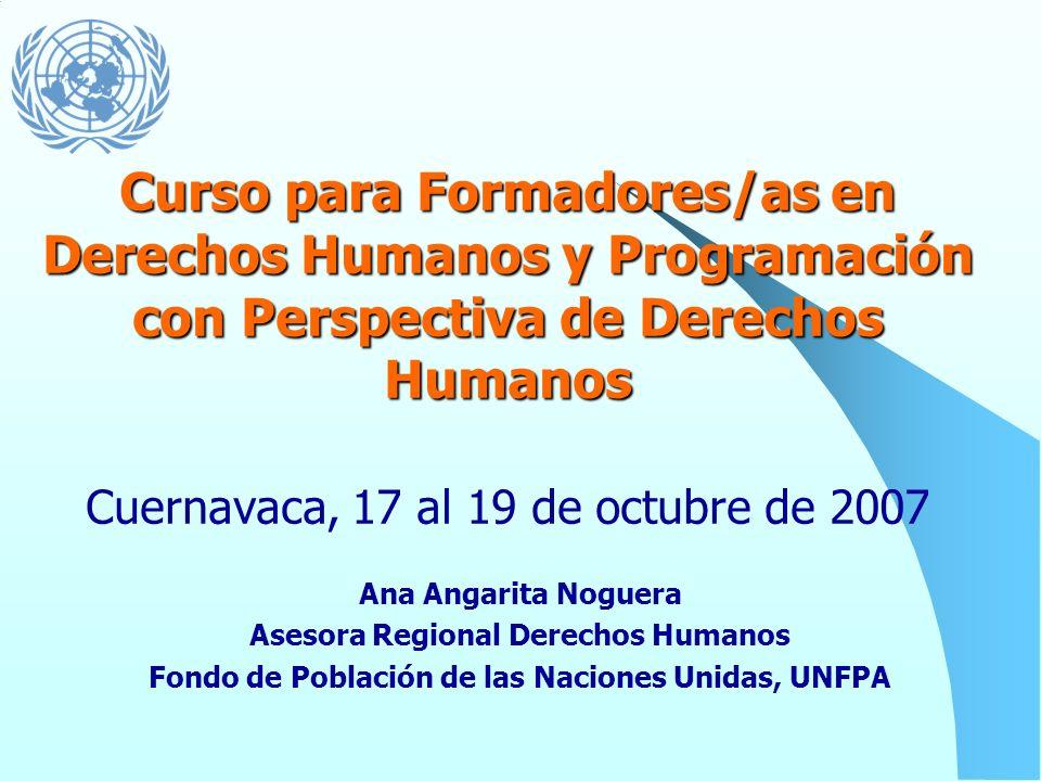 Curso para Formadores/as en Derechos Humanos y Programación con Perspectiva de Derechos Humanos Cuernavaca, 17 al 19 de octubre de 2007