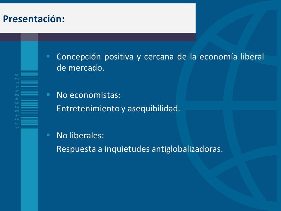 Presentación: Concepción positiva y cercana de la economía liberal de mercado. No economistas: Entretenimiento y asequibilidad.