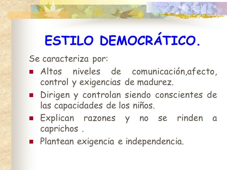 ESTILO DEMOCRÁTICO. Se caracteriza por: