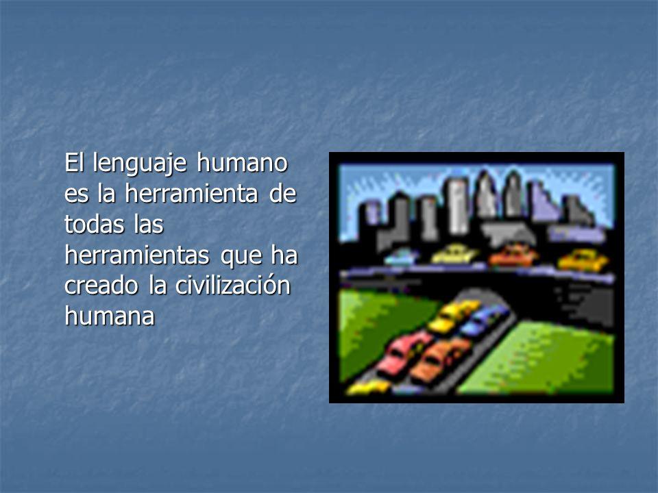 El lenguaje humano es la herramienta de todas las herramientas que ha creado la civilización humana
