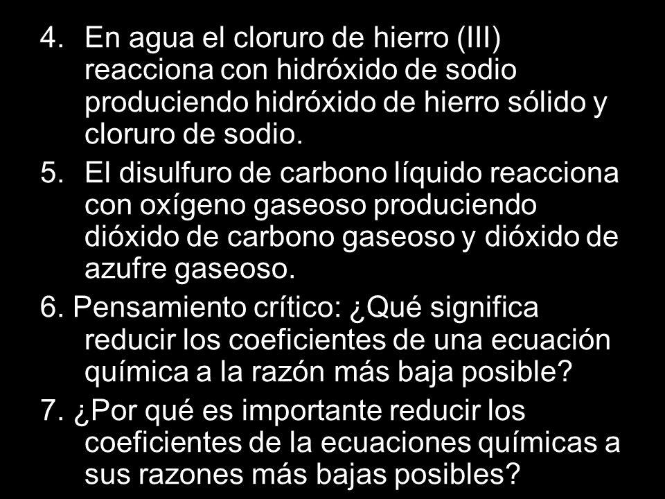 4. En agua el cloruro de hierro (III) reacciona con hidróxido de sodio produciendo hidróxido de hierro sólido y cloruro de sodio.