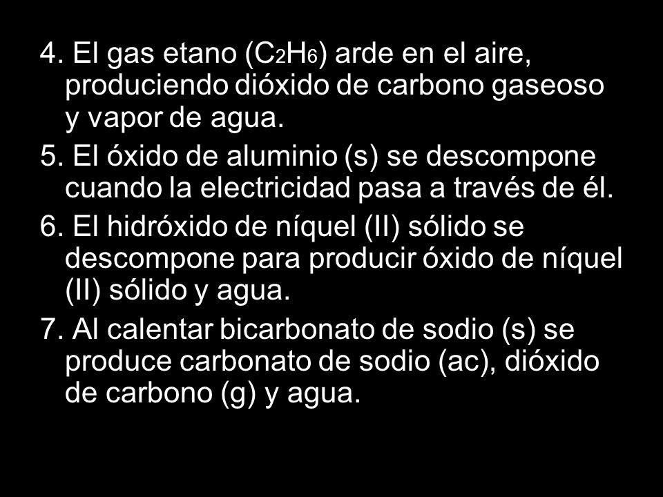 4. El gas etano (C2H6) arde en el aire, produciendo dióxido de carbono gaseoso y vapor de agua.