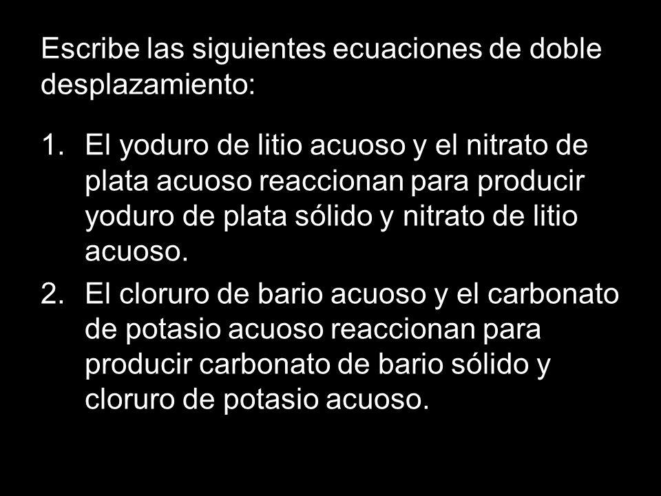 Escribe las siguientes ecuaciones de doble desplazamiento: