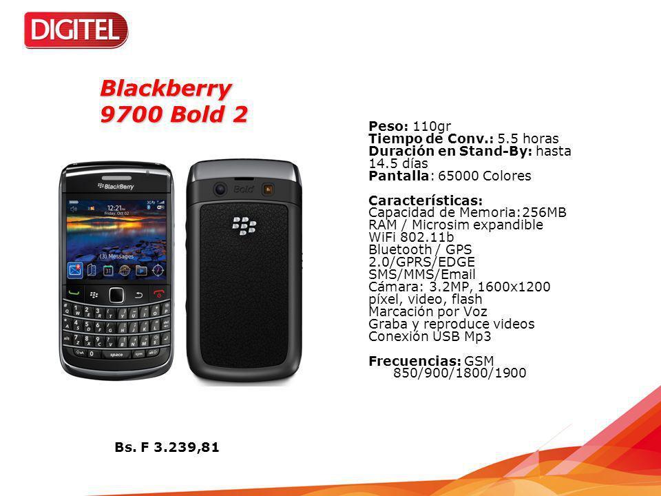 Blackberry 9700 Bold 2 Peso: 110gr Tiempo de Conv.: 5.5 horas