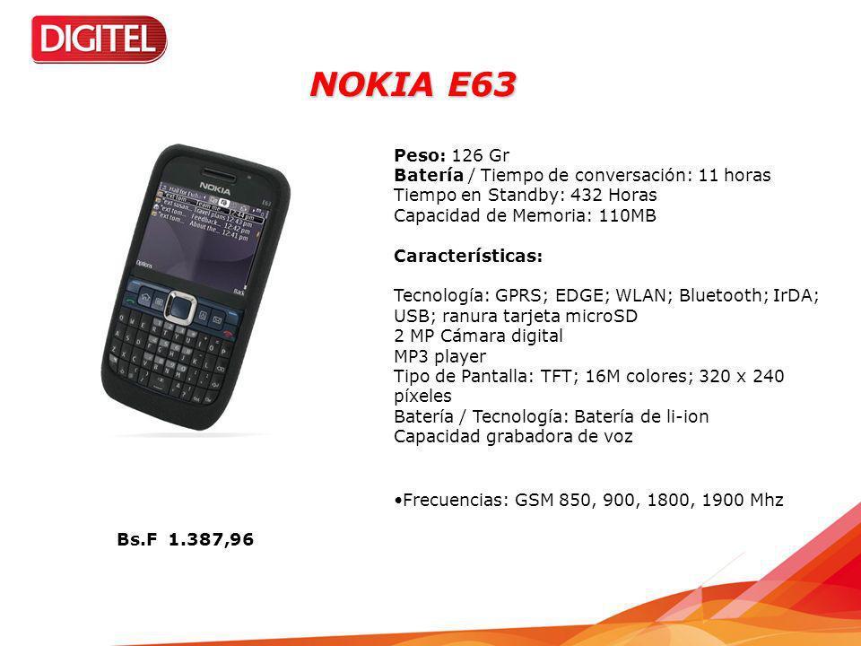 NOKIA E63 Peso: 126 Gr Batería / Tiempo de conversación: 11 horas