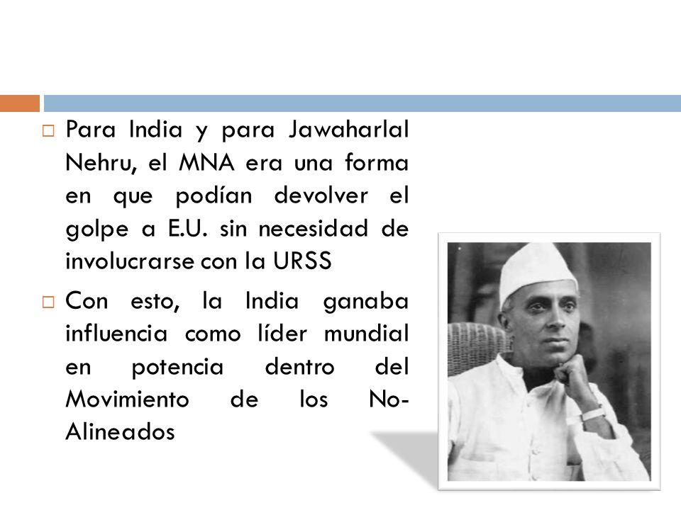 Para India y para Jawaharlal Nehru, el MNA era una forma en que podían devolver el golpe a E.U. sin necesidad de involucrarse con la URSS