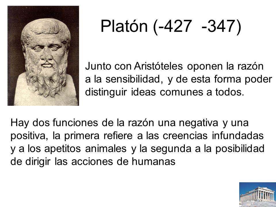 Platón (-427 -347) Junto con Aristóteles oponen la razón