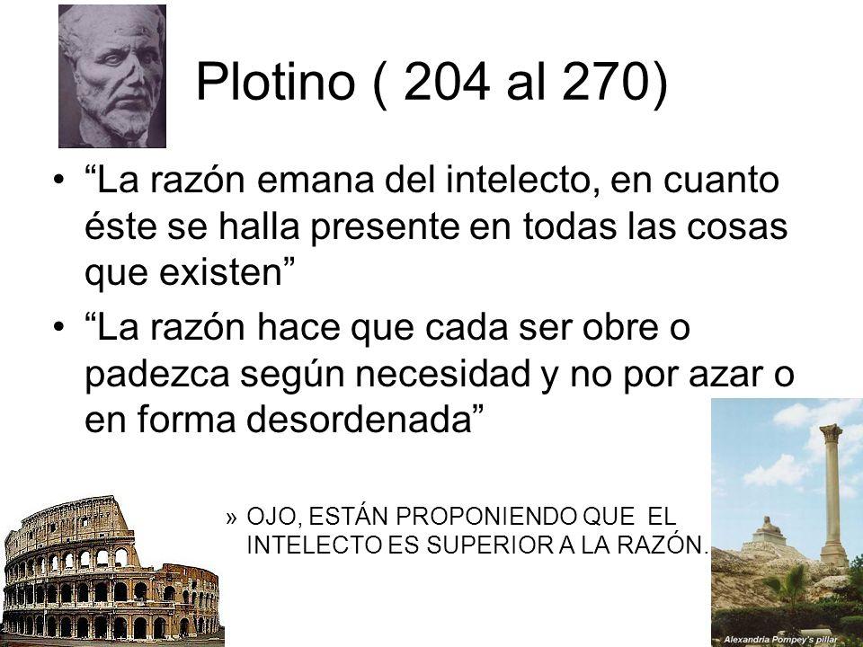 Plotino ( 204 al 270) La razón emana del intelecto, en cuanto éste se halla presente en todas las cosas que existen
