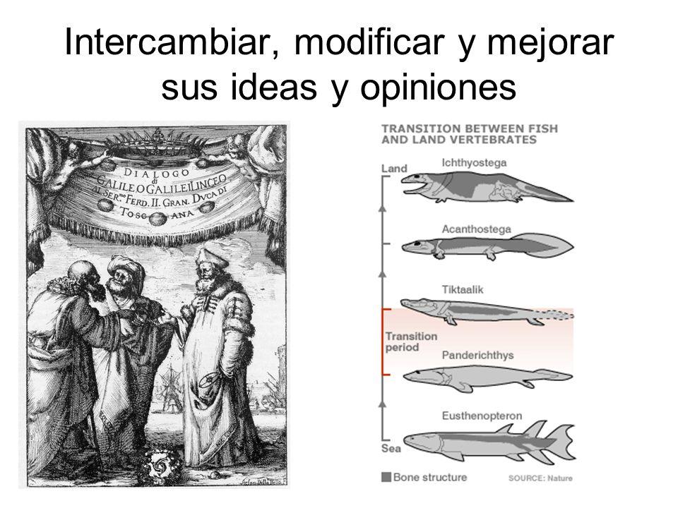Intercambiar, modificar y mejorar sus ideas y opiniones
