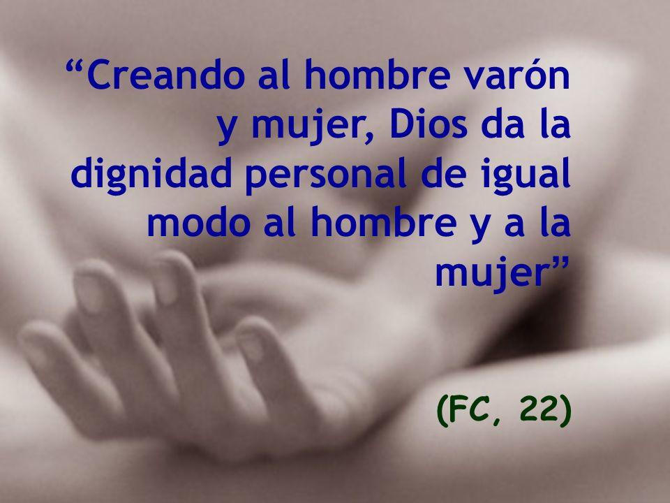 Creando al hombre varón y mujer, Dios da la dignidad personal de igual modo al hombre y a la mujer