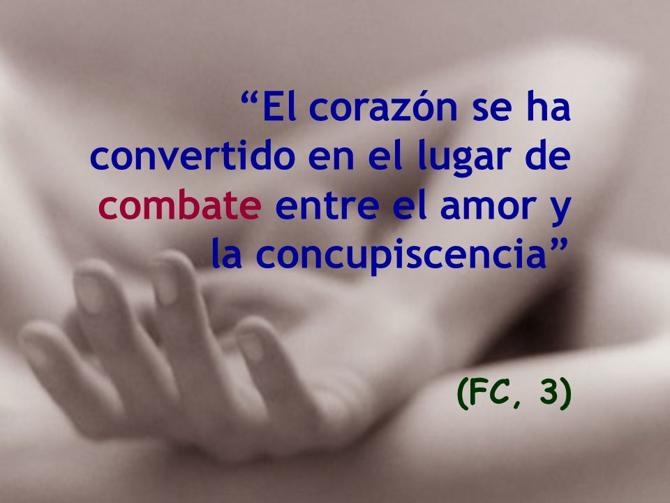 El corazón se ha convertido en el lugar de combate entre el amor y la concupiscencia