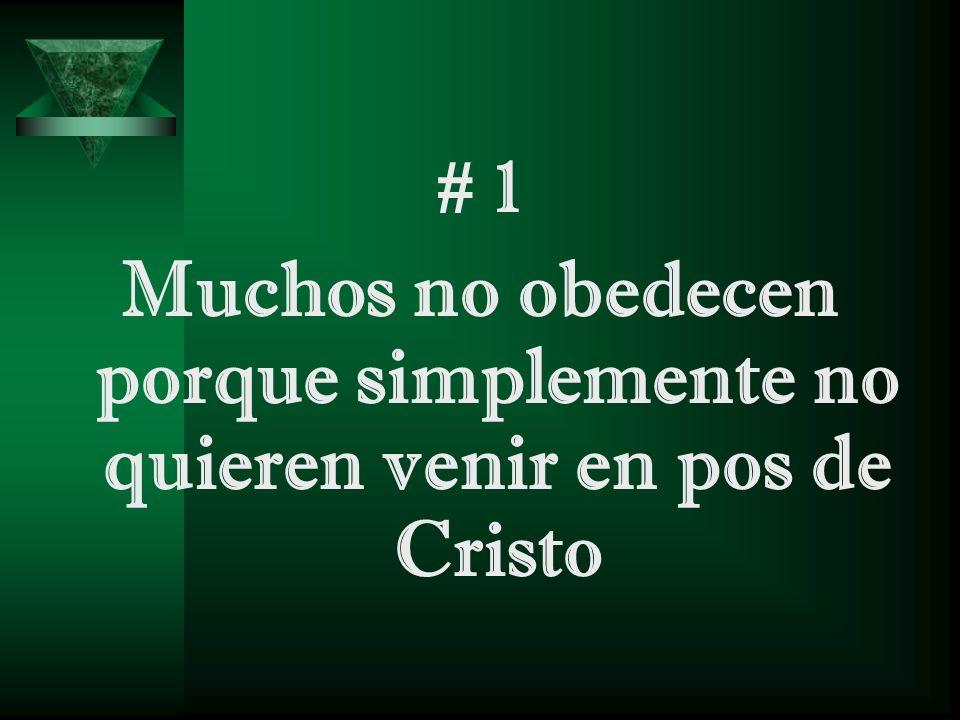 # 1 Muchos no obedecen porque simplemente no quieren venir en pos de Cristo