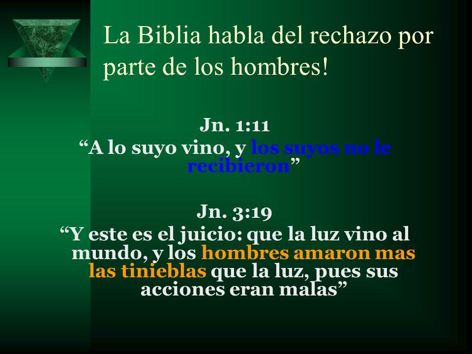 La Biblia habla del rechazo por parte de los hombres!