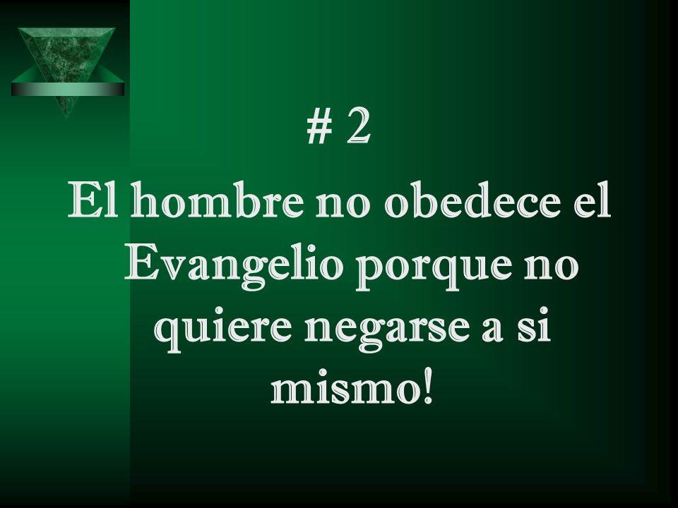 El hombre no obedece el Evangelio porque no quiere negarse a si mismo!