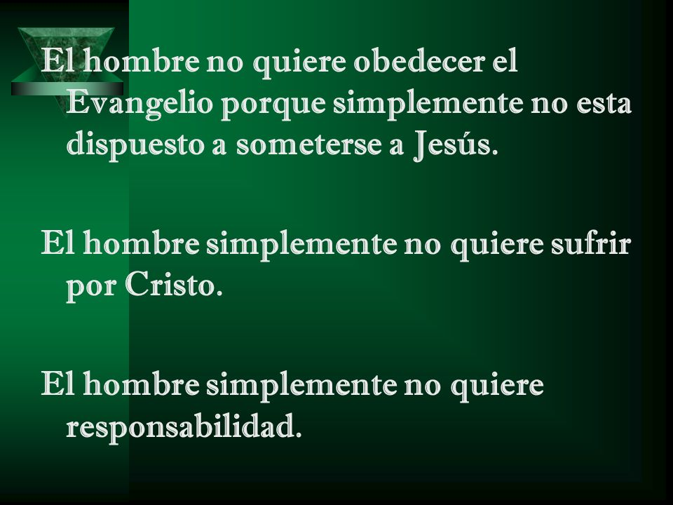 El hombre no quiere obedecer el Evangelio porque simplemente no esta dispuesto a someterse a Jesús.