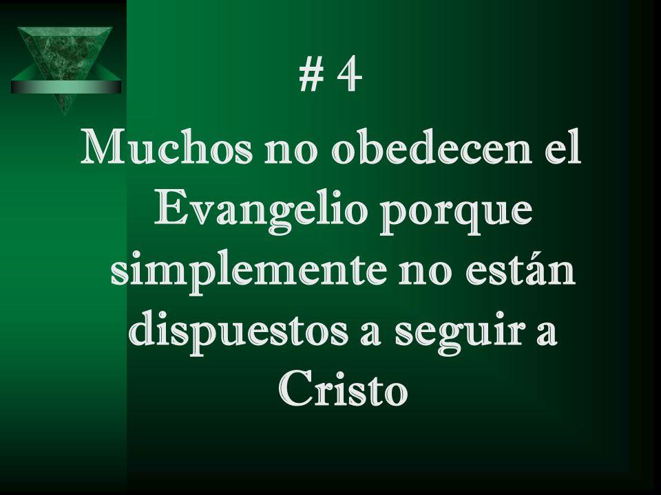 # 4 Muchos no obedecen el Evangelio porque simplemente no están dispuestos a seguir a Cristo