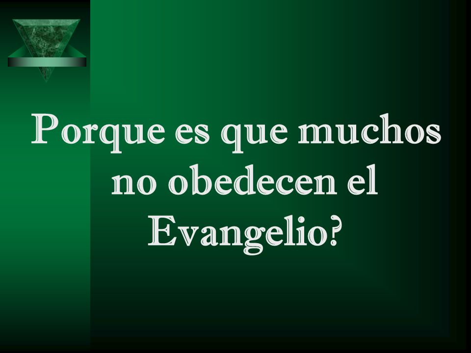 Porque es que muchos no obedecen el Evangelio