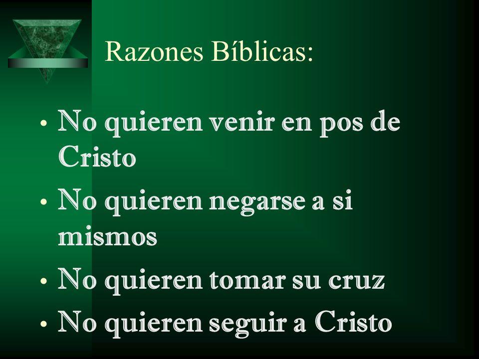No quieren venir en pos de Cristo No quieren negarse a si mismos