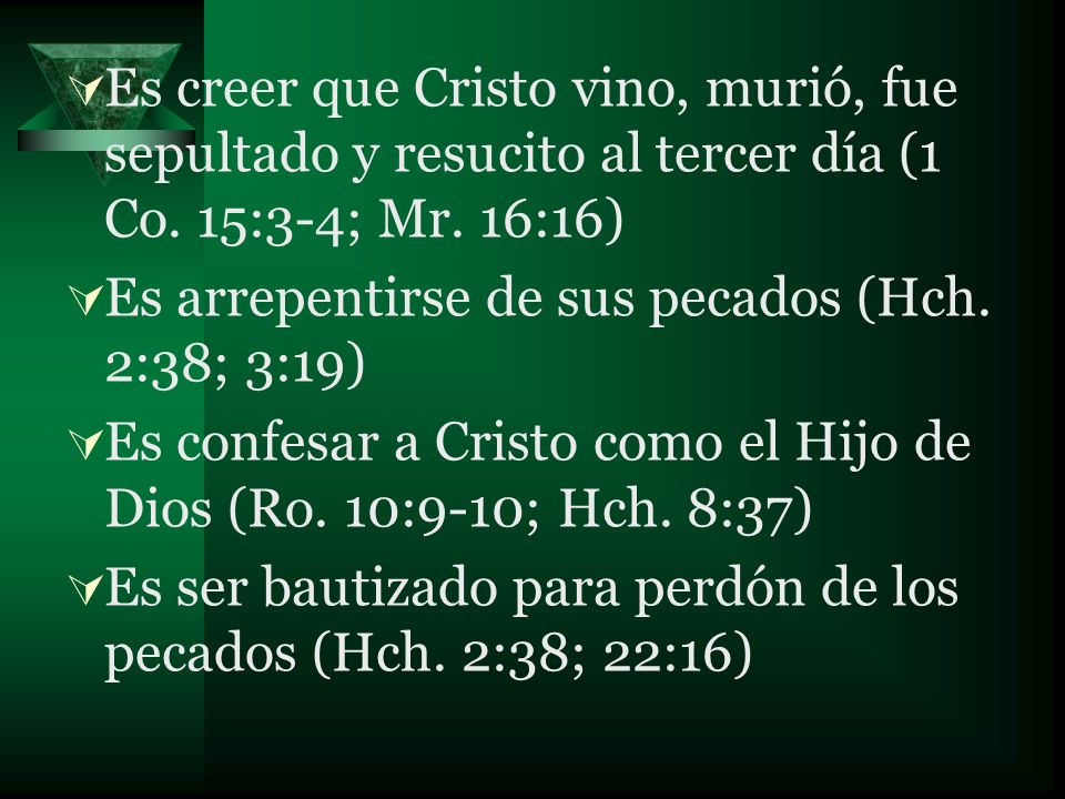 Es creer que Cristo vino, murió, fue sepultado y resucito al tercer día (1 Co. 15:3-4; Mr. 16:16)