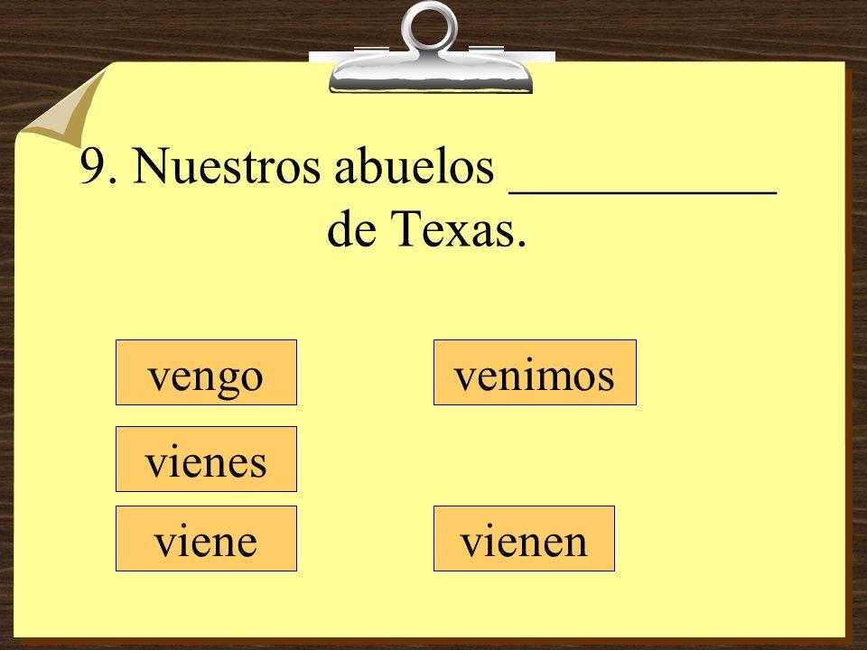 9. Nuestros abuelos __________ de Texas.