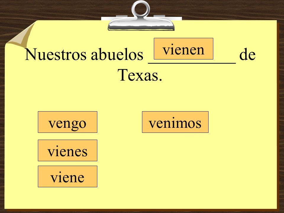 Nuestros abuelos __________ de Texas.
