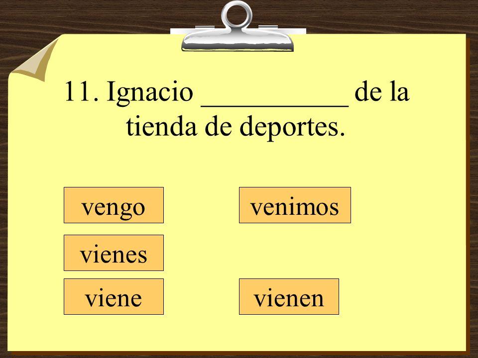 11. Ignacio __________ de la tienda de deportes.