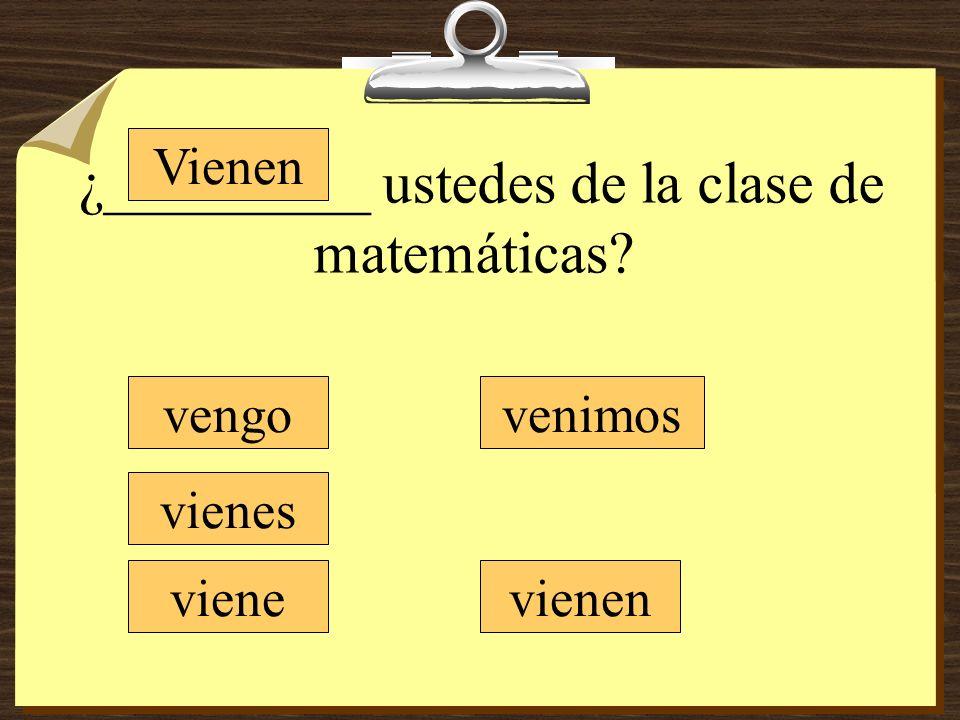 ¿_________ ustedes de la clase de matemáticas