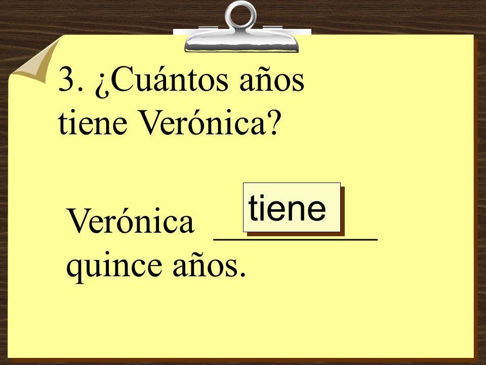 3. ¿Cuántos años tiene Verónica