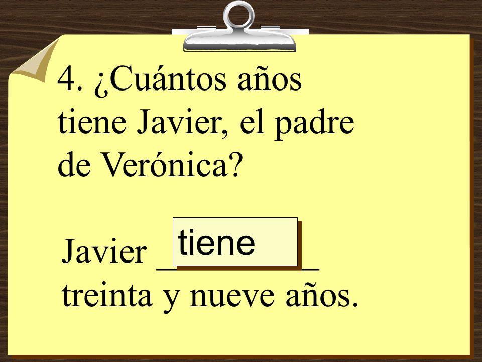 4. ¿Cuántos años tiene Javier, el padre de Verónica