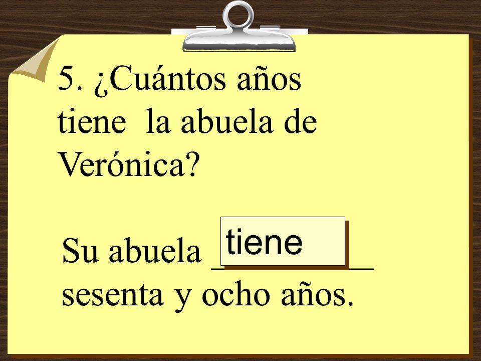 5. ¿Cuántos años tiene la abuela de Verónica
