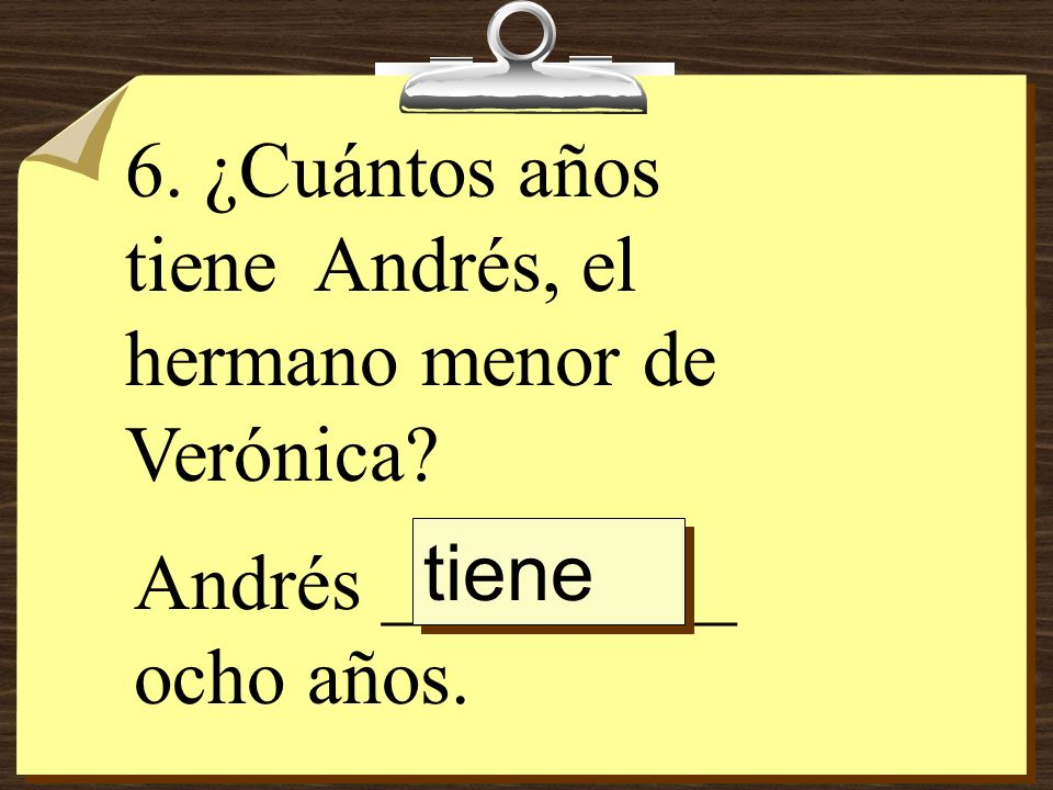6. ¿Cuántos años tiene Andrés, el hermano menor de Verónica