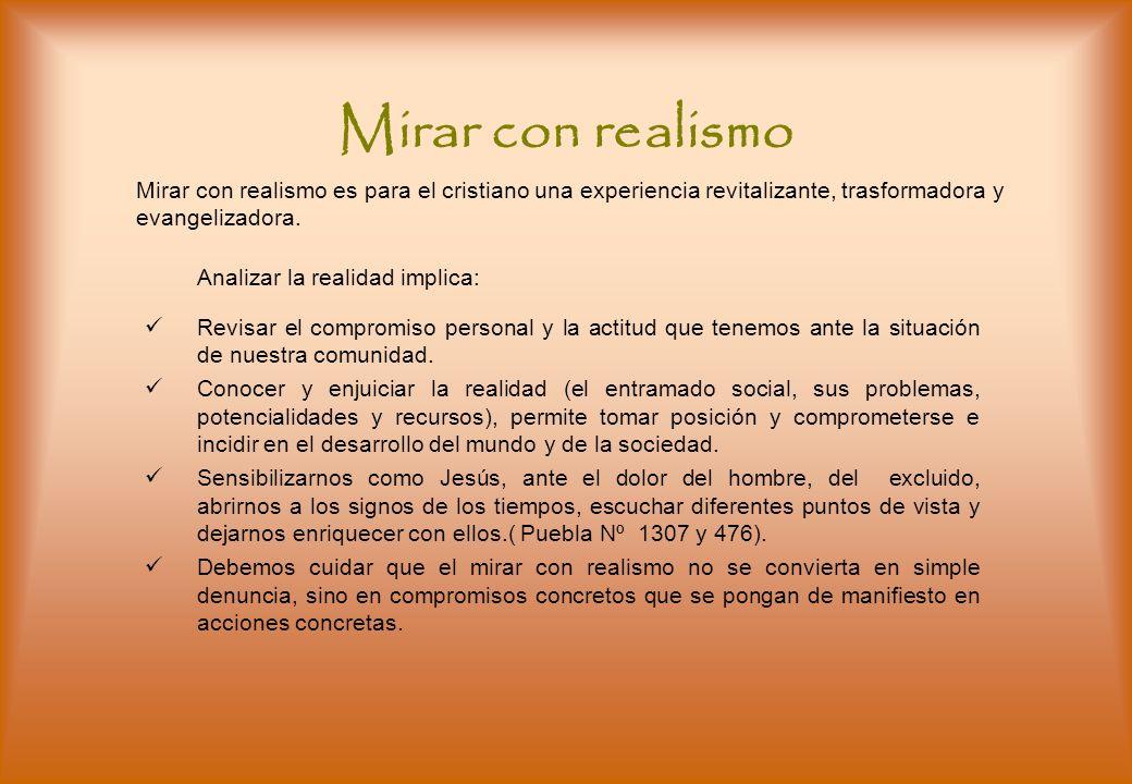 Mirar con realismo Mirar con realismo es para el cristiano una experiencia revitalizante, trasformadora y evangelizadora.