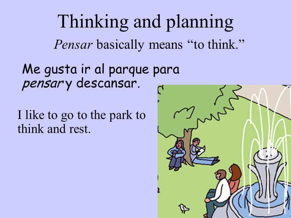 Pensar basically means to think.