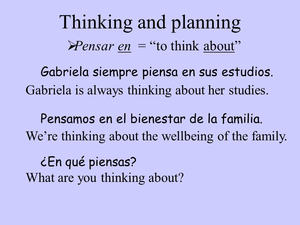 Pensar en = to think about