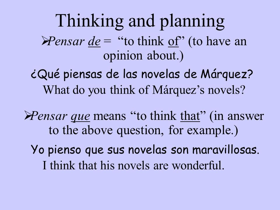 Pensar de = to think of (to have an opinion about.)
