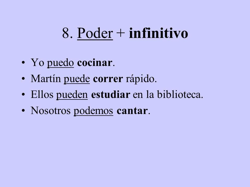 8. Poder + infinitivo Yo puedo cocinar. Martín puede correr rápido.