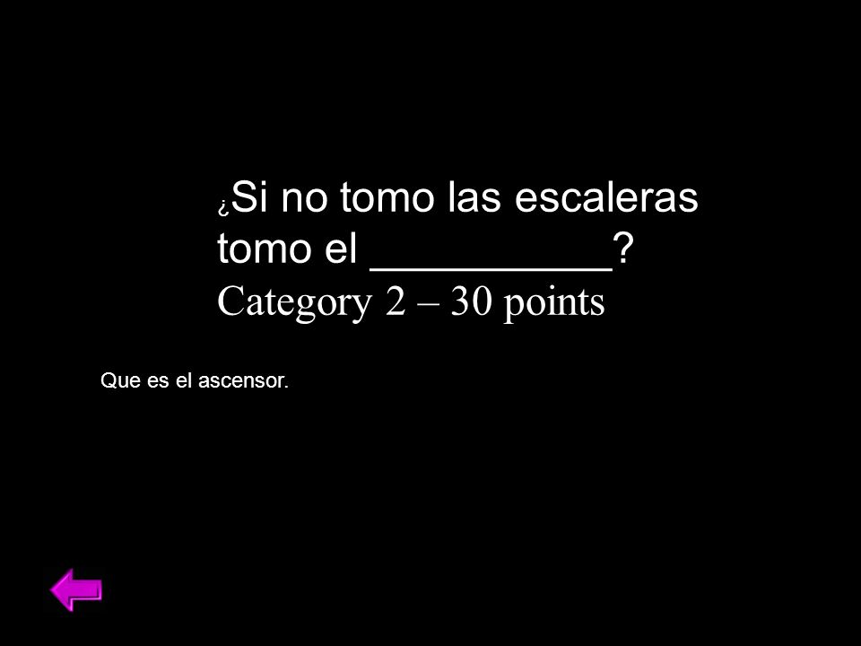 tomo el __________ Category 2 – 30 points ¿Si no tomo las escaleras