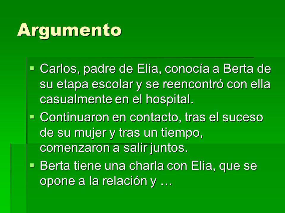Argumento Carlos, padre de Elia, conocía a Berta de su etapa escolar y se reencontró con ella casualmente en el hospital.