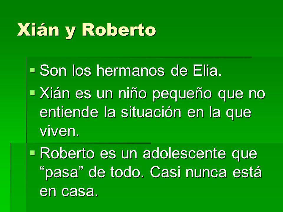 Xián y Roberto Son los hermanos de Elia.
