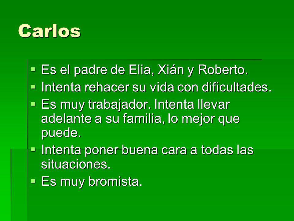 Carlos Es el padre de Elia, Xián y Roberto.