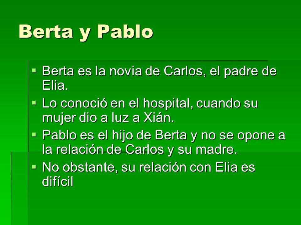 Berta y Pablo Berta es la novia de Carlos, el padre de Elia.