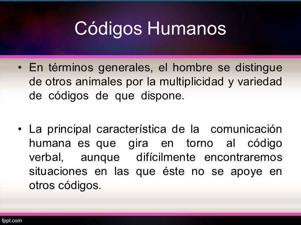 Códigos Humanos En términos generales, el hombre se distingue de otros animales por la multiplicidad y variedad de códigos de que dispone.