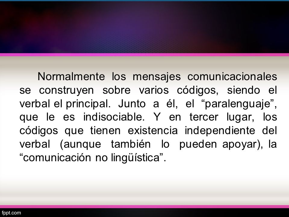 Normalmente los mensajes comunicacionales se construyen sobre varios códigos, siendo el verbal el principal.