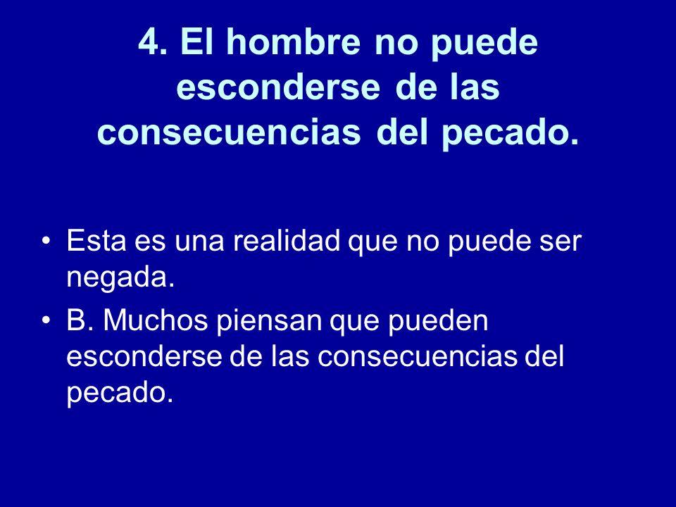 4. El hombre no puede esconderse de las consecuencias del pecado.