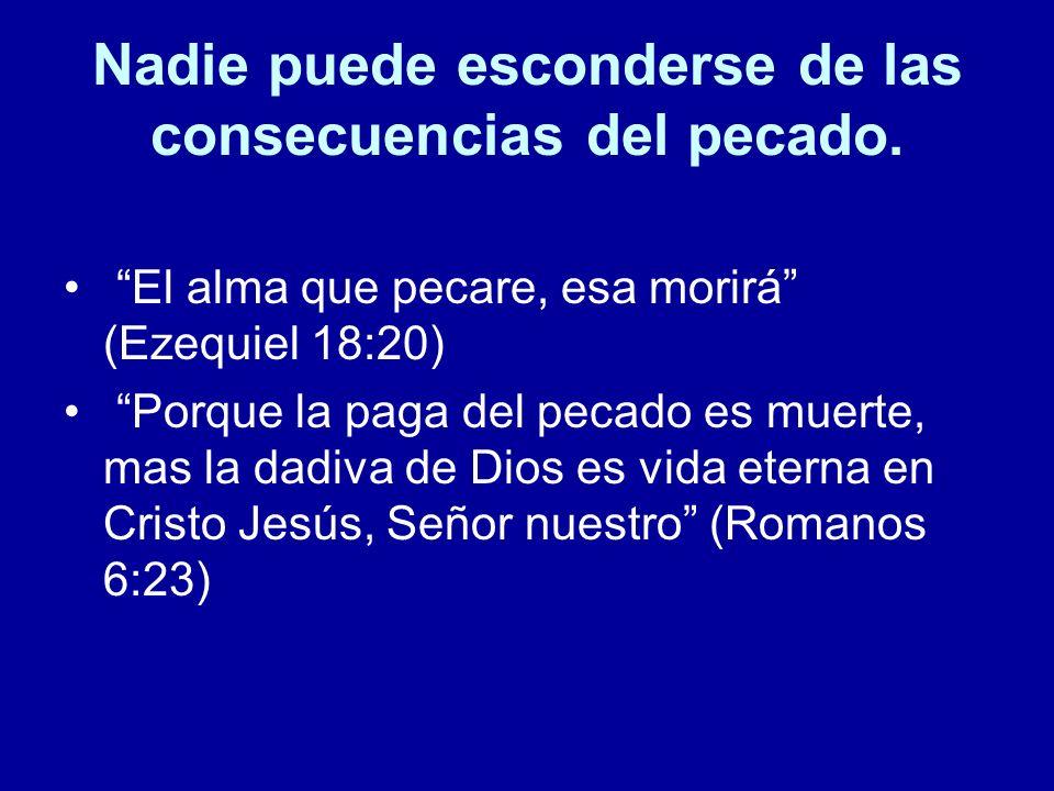 Nadie puede esconderse de las consecuencias del pecado.