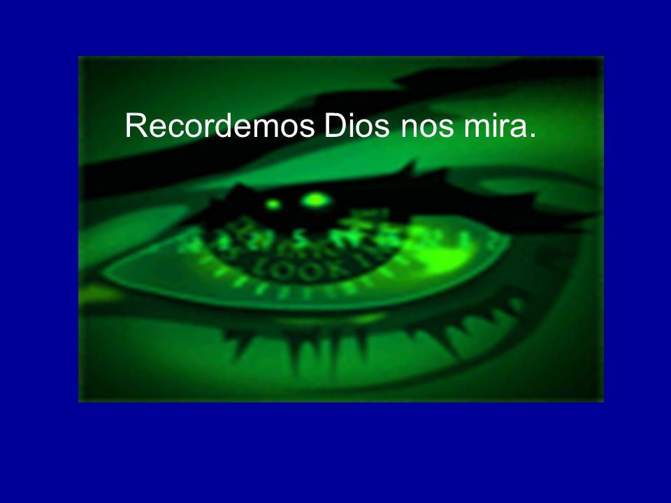 Recordemos Dios nos mira.