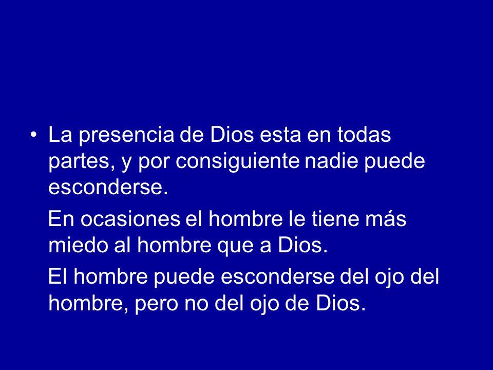La presencia de Dios esta en todas partes, y por consiguiente nadie puede esconderse.
