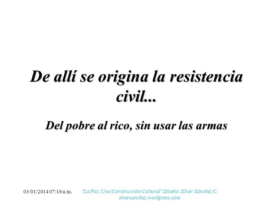 De allí se origina la resistencia civil...