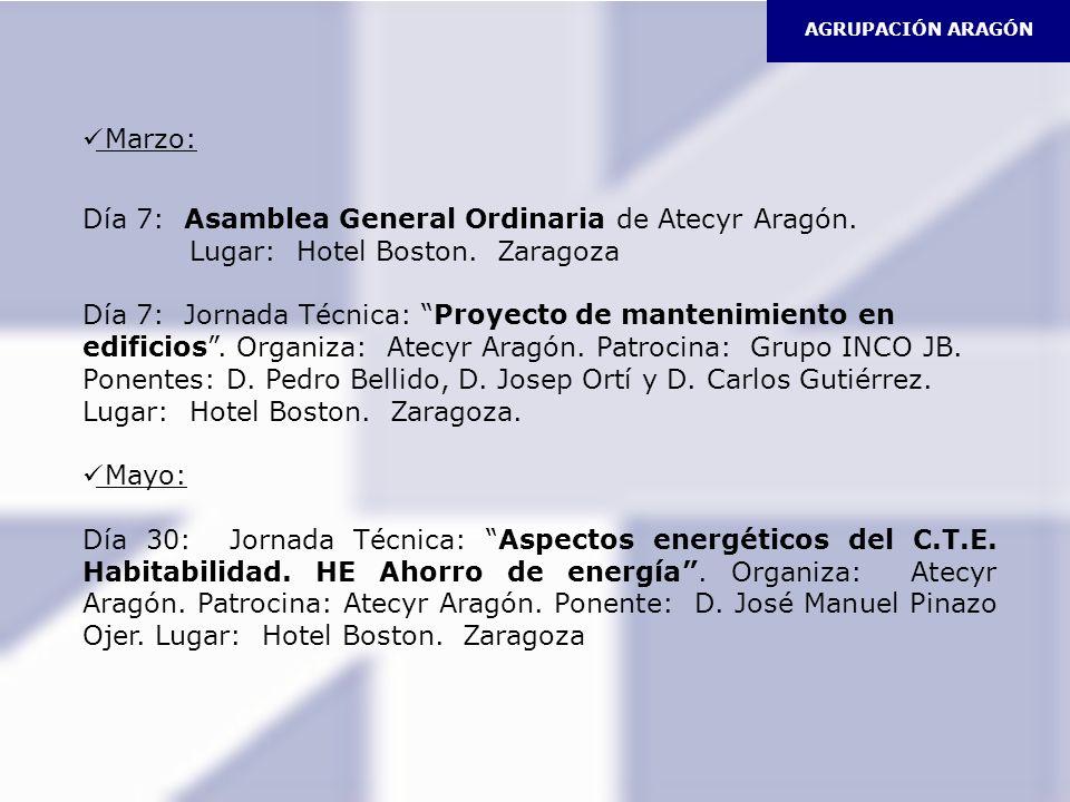 AGRUPACIÓN ARAGÓN Marzo: Día 7: Asamblea General Ordinaria de Atecyr Aragón. Lugar: Hotel Boston. Zaragoza.